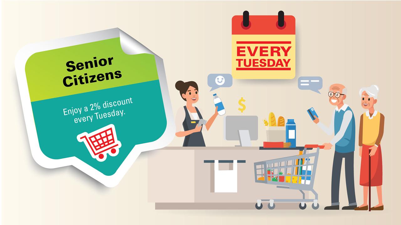 Senior Citizens: 2% discounts every Tuesday for senior citizens.